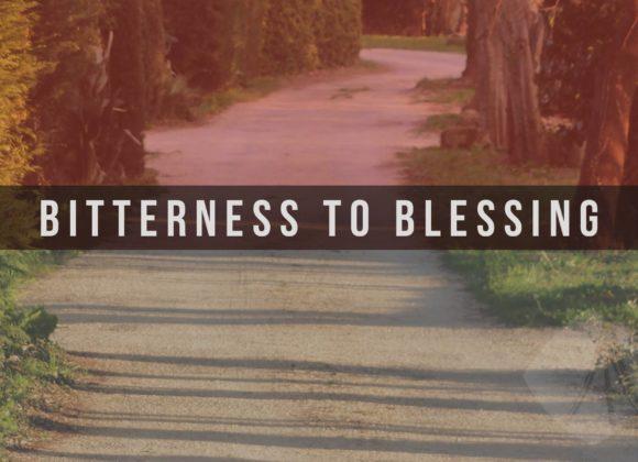 Bitterness to Blessing – Pastor John McGregor